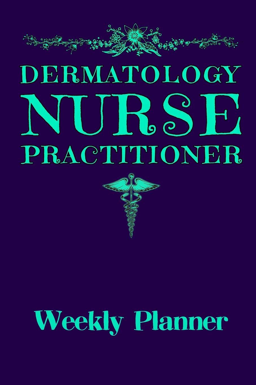 Dermatology Nurse Practitioner: Weekly Planner: Themed
