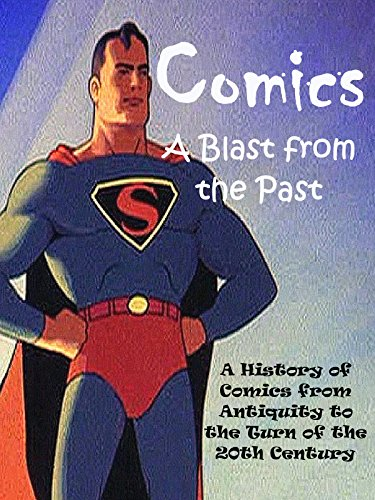 Comics: A Blast from the Past. A History of Comics from Antiquity to the Turn of the 20th Century.