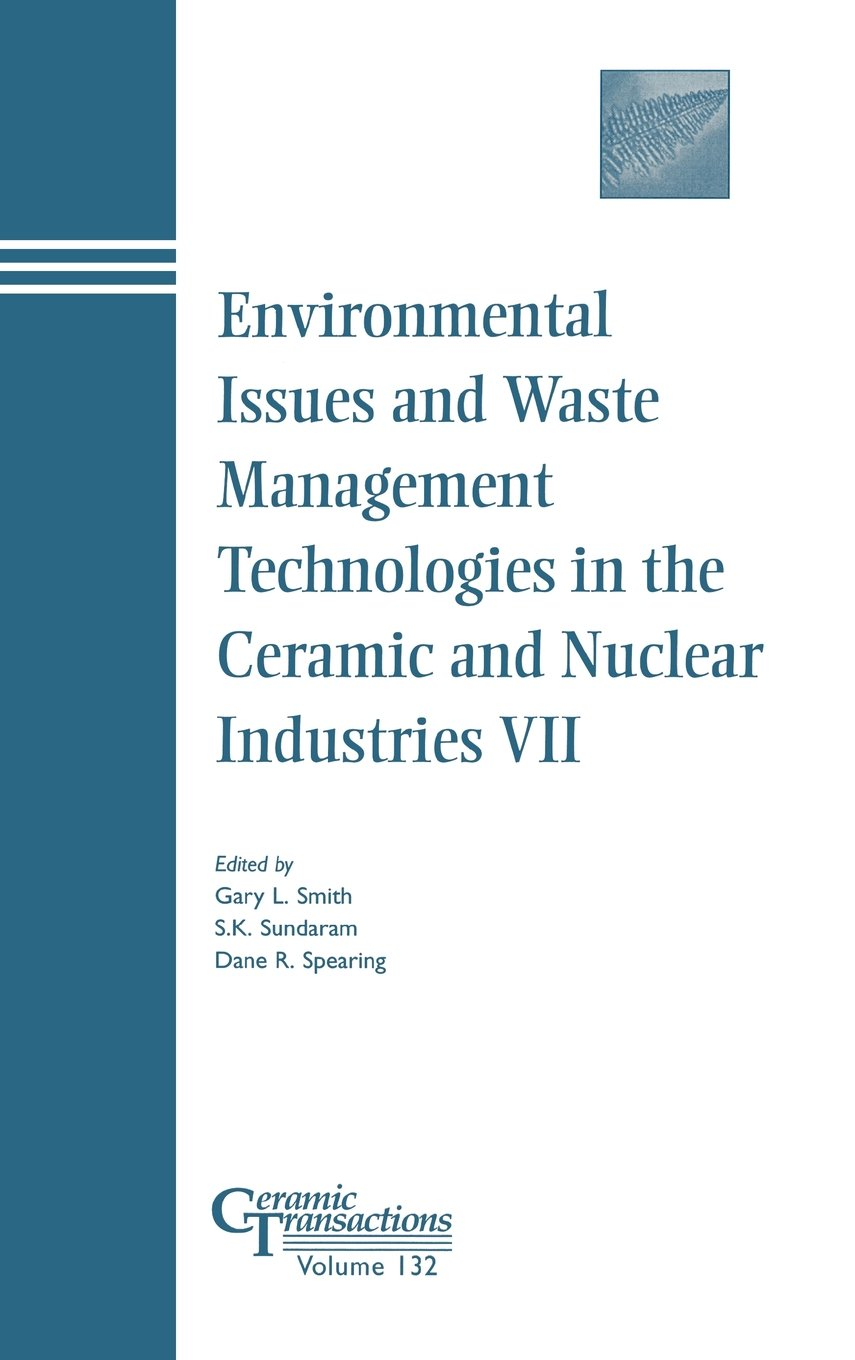 Environmental Issues and Waste Management Technologies in the Ceramic and Nuclear Industries VII (Ceramic Transactions Series) PDF
