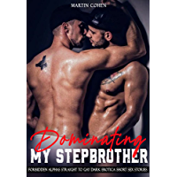 Dominating My Stepbrother: Forbidden Alphas Straight To GAY Dark Erotica Short Sex Stories: MM First time, MMM, MMF, Age…