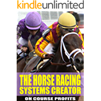 The Horse Racing Systems Creator: Step by step how to create winning horse racing systems from a master