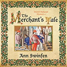 The Merchant's Tale: Oxford Medieval Mysteries, Book 4 Audiobook by Ann Swinfen Narrated by Philip Battley