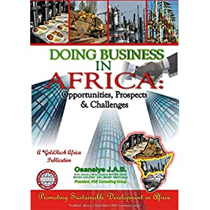 DOING BUSINESS IN AFRICA: Opportunities, Prospects and Challenges (The African Entrepreneur Book 1)
