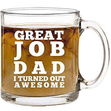 surprising inspiration awesome mugs. Great Job Dad I Turned Out Awesome  Funny Coffee Mug 13 oz Father s Day Gifts Amazon com
