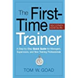The First-Time Trainer: A Step-by-Step Quick Guide for Managers, Supervisors, and New Training Professionals