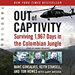 Out of Captivity: Surviving 1,967 Days in the Colombian Jungle | Marc Gonsalves,Keith Stansell,Tom Howes,Gary Brozek