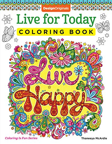 Design Originals Book - Live for Today Coloring Book (Coloring is Fun) (Design Originals) 32 Inspiring Quotes & Beginner-Friendly Creative Art Activities from Thaneeya McArdle; High-Quality, Extra-Thick Perforated Pages