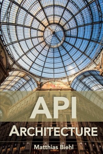 API Architecture: The Big Picture for Building APIs (Volume 2) Front Cover