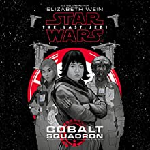 Star Wars: The Last Jedi: Cobalt Squadron Audiobook by Elizabeth Wein Narrated by Kelly Marie Tran