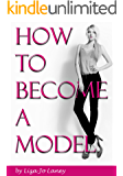 How to Become a Model: The Ultimate Guide to a Successful Modeling Career as a Professional Model