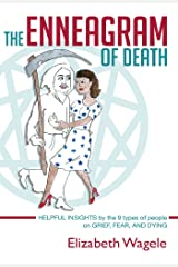 The Enneagram of Death: Helpful insights by the 9 types of people on grief, fear, and dying. Kindle Edition