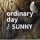 Ordinary Day/Sunny