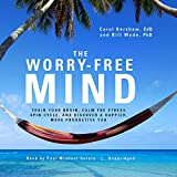 img - for The Worry-Free Mind: Train Your Brain, Calm the Stress Spin Cycle, and Discover a Happier, More Productive You book / textbook / text book