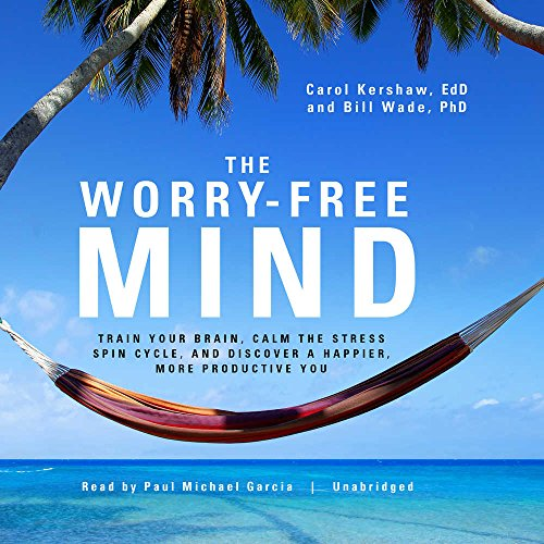 The Worry-Free Mind: Train Your Brain, Calm the Stress Spin Cycle, and Discover a Happier, More Productive You: Library Edition by Blackstone Pub
