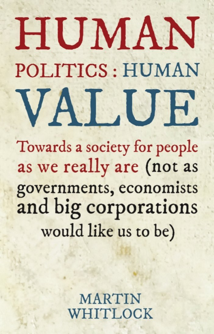 Human Politics: Human Value: Towards a Society for People as We Really are (and Not as Governments, Economists and Big Corporations Would Like Us to be) by Martin Whitlock (23-Sep-2014) Paperback ebook