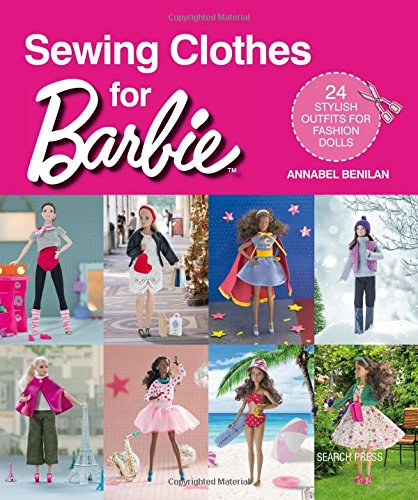 Sewing Clothes for Barbie: 24 Stylish Outfits for Fashion (Barbie Clothes Sewing Patterns)