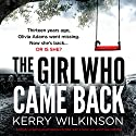 The Girl Who Came Back Hörbuch von Kerry Wilkinson Gesprochen von: Alison Campbell