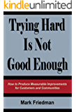 Trying Hard Is Not Good Enough: How to Produce Measurable Improvements for Customers and Communities