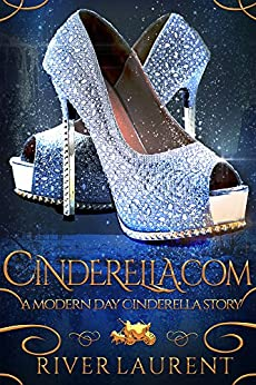 Cinderella.Com: A Modern Day Cinderella Story by [Laurent, River]