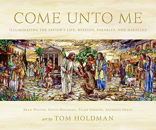 (Come Unto Me: Illuminating the Savior's Life, Mission, Parables, and Miracles)