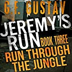 Run Through the Jungle: Jeremy's Run, Book 3 | G.F. Gustav