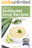 Delicious Nutribullet Soup Recipes: 4 Weeks of Healthy Soups for Weight Loss, Detox & Natural Healing