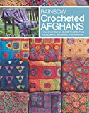 Rainbow Crocheted Afghans: A Block-by-Block Guide to Creating Colorful Blankets and Throws