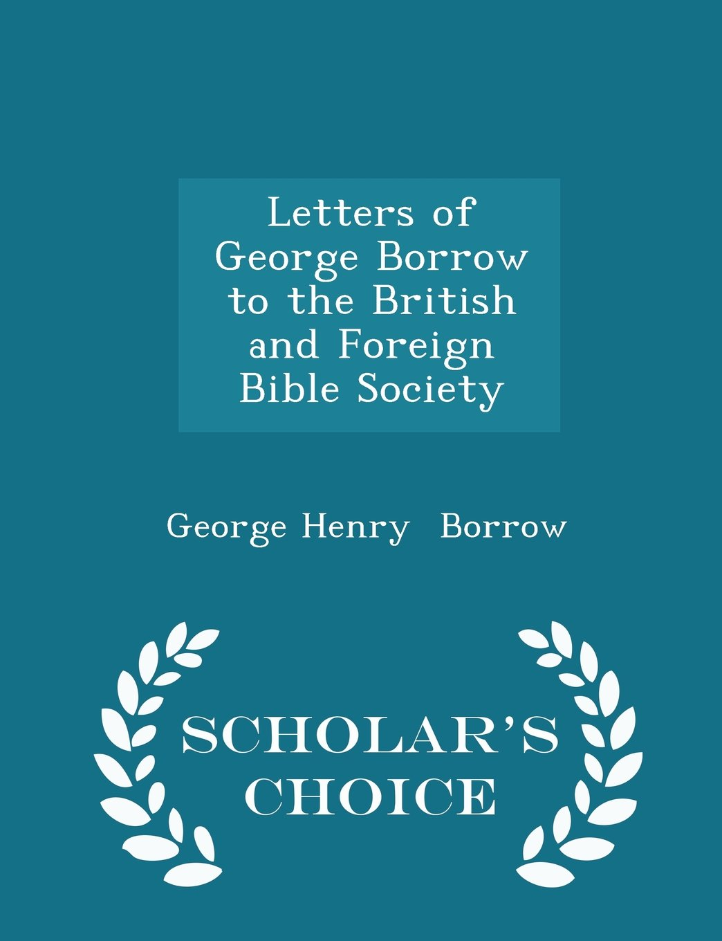 Letters of George Borrow to the British and Foreign Bible Society ...