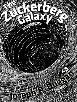The Zuckerberg Galaxy by [Duggan, Joseph P. ]