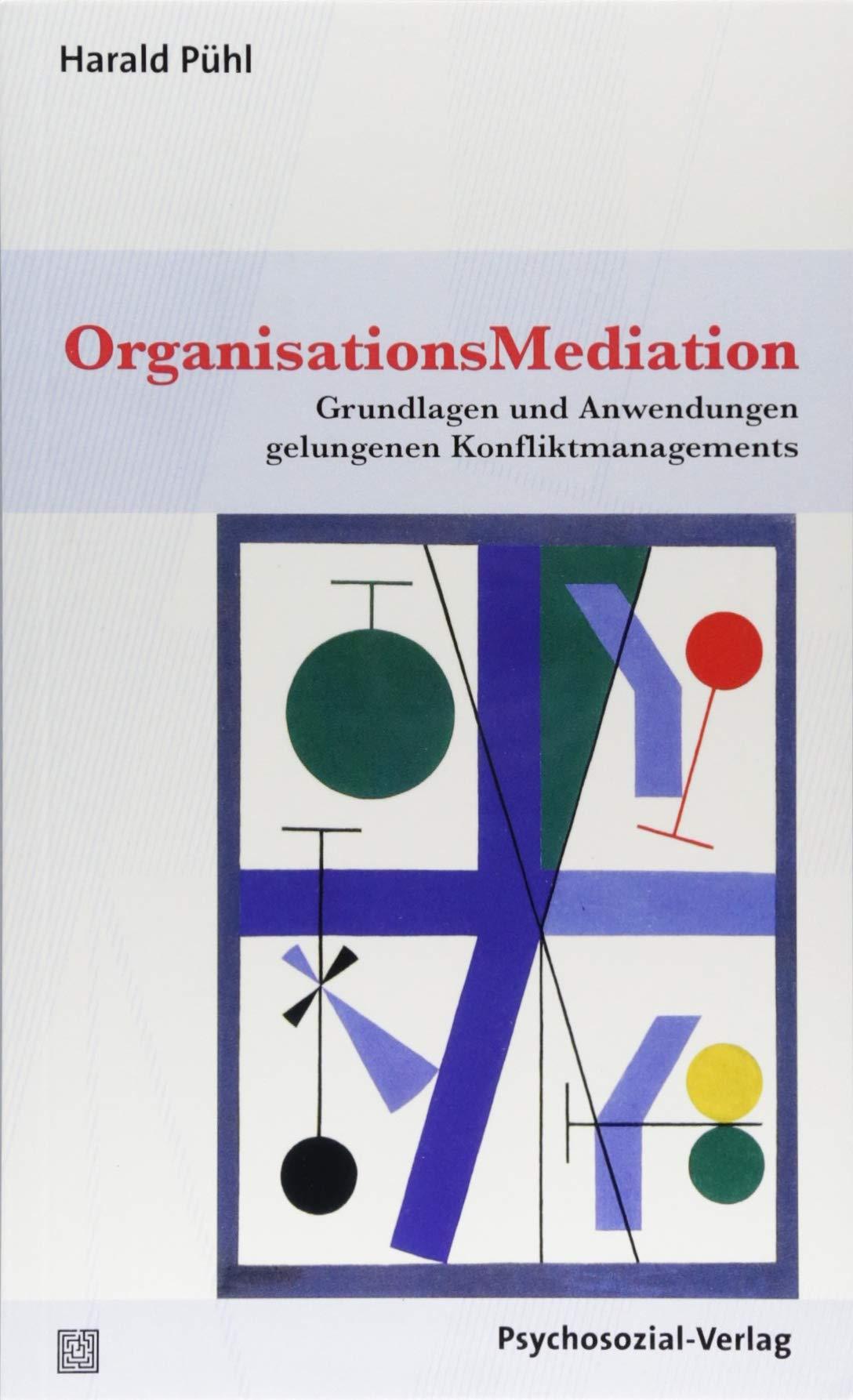 OrganisationsMediation: Grundlagen und Anwendungen gelungenen Konfliktmanagements (Therapie & Beratung)