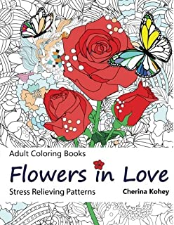 Adult Coloring Book Flowers In Love Stress Relieving Patterns Volume 11