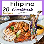 Filipino Cookbook: 20 Filipino Cooking Recipes from the Filipino Cuisine | John Cook