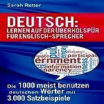 DEUTSCH: LERNEN AUF DER ÜBERHOLSPUR FÜR ENGLISCH-SPRECHER: Die 1000 meist benutzen deutschen Wörter mit 3.000 Satzbeispiele | Sarah Retter