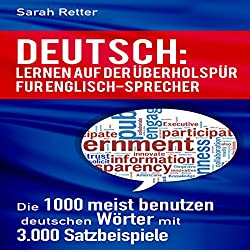 DEUTSCH: LERNEN AUF DER ÜBERHOLSPUR FÜR ENGLISCH-SPRECHER: Die 1000 meist benutzen deutschen Wörter mit 3.000 Satzbeispiele