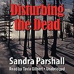 Disturbing the Dead: A Rachel Goddard Mystery, Book 2 | Sandra Parshall