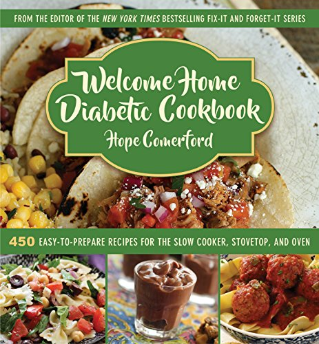 Welcome Home Diabetic Cookbook: 450 Easy-to-Prepare Recipes for the Slow Cooker, Stovetop, and Oven by Hope Comerford