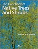 A Handbook of Native Trees and Shrubs: How to Plant and Maintain a Natural Woodland