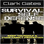 Survival Self Defense: Keep Yourself And Your Family Protected | Clark Gates