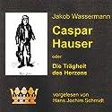 Caspar Hauser oder Die Trägheit des Herzens Hörbuch von Jakob Wassermann Gesprochen von: Hans Jochim Schmidt