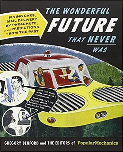 Popular Mechanics The Wonderful Future that Never Was: Flying Cars, Mail Delivery by Parachute, and Other Predictions from the Past by Gregory Benford (2012-10-02)