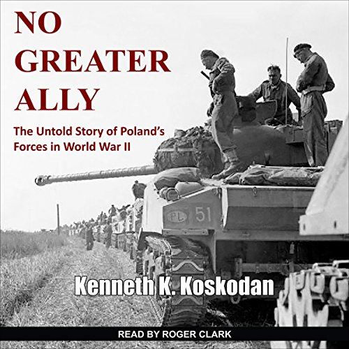 No Greater Ally: The Untold Story of Poland's Forces in World War II by Tantor Audio