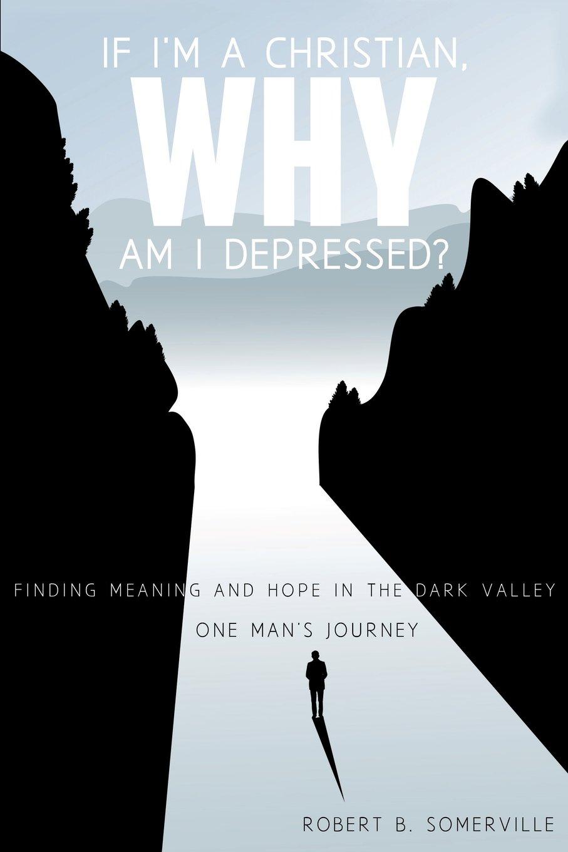 if i\u0027m a christian, why am i depressed? robert b somervilleif i\u0027m a christian, why am i depressed? robert b somerville 8601421732376 amazon com books