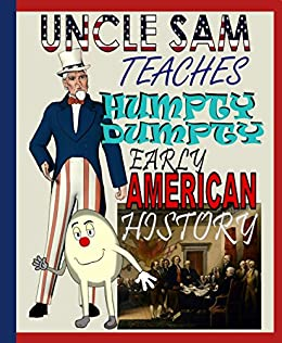 Uncle Sam Teaches Humpty Dumpty Early American History by [Frady, Tim, Cat, George S.]