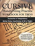Learning Cursive: Handwriting Practice Workbook for Teens: With Declaration of Independence, United States Constitution & Bill of Rights Copybook