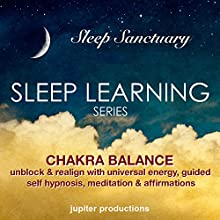 Chakra Balance, Unblock & Realign with Universal Energy: Sleep Learning, Guided Self Hypnosis, Meditation & Affirmations Speech by  Jupiter Productions Narrated by Anna Thompson
