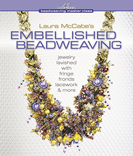 Laura McCabe's Embellished Beadweaving: Jewelry Lavished with Fringe, Fronds, Lacework & More (Beadweaving Master Class Series) by Lark Books
