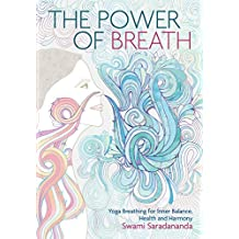 The Power of Breath: The Art of Breathing Well for Harmony, Happiness and Health