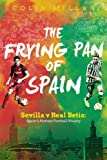 The Frying Pan of Spain: Sevilla v Real Betis - Spain's Hottest Football Rivalry