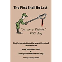 The First Shall Be Last: The War Journal of John Charter and Memoirs of Yvonne Charter