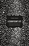 A Significant Life, Todd May, 022623567X